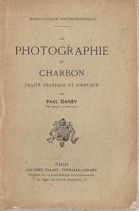 La photographie au charbon, Traité pratique et simplifiée par Darby, Paul