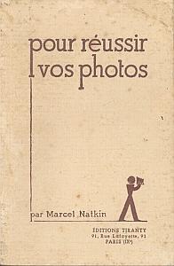Pour réussir vos photos. Guide pratique de l'amateur photographe par Natkin, Marcel