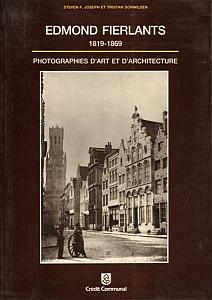 Edmond Fierlants - 1819 - 1869 - Photographies d'art et d'architecture par Joseph, Steven F. & Schwilden, Tristan