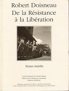 De la Résistance à la Libération - Textes inédits par Doisneau, Robert