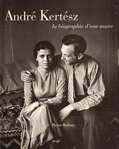 André Kertész - la biographie d'une oeuvre par Borhan, Pierre
