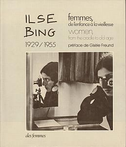 Femmes, de l'enfance à la vieillesse - 1929/1955 - Women, from the cradle to old age par Bing, Ilse