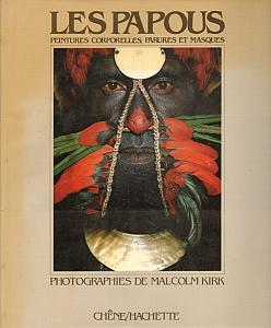 Les Papous - Peintures corporelles, parures et masques par Kirk, Malcolm