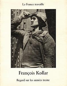 La France Travaille - Regard sur les années trente par Kollar, François