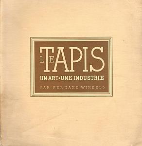 Le Tapis - un Art - une Industrie par Windels, Fernand