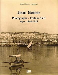 Jean Geiser - Photographe - Editeur d'Art - Alger, 1848 - 1923 par Humbert, Jean-Charles