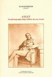 Atget, un photographe déjà célèbre de son vivant par Fourquier, Alain