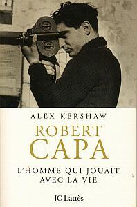 Robert Capa, l'homme qui jouait avec la vie par Kershaw, Alex
