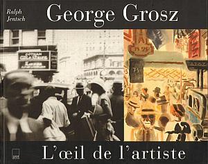 George Grosz - l'oeil de l'artiste par Jentsch, Ralph