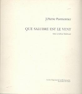Que salubre est le vent. Ode à Arthur Rimbaud. par Parmentier, Jean Pierre