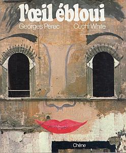 L'Oeil ébloui par White, Cuchi & Perec, Georges