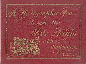 A Photographic Tour trough the Isle of Wight with 75 Illustrations par Welch, J. & Sons