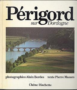 Périgord sur Dordogne par Bordes, Alain & Mazars, Pierre