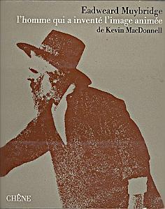 Eadweard Muybridge, l'homme qui a inventé l'image animée par Mac Donnell, Kevin