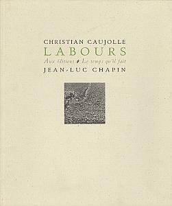 Labours par Caujolle Christian & Chapin, Jean-Luc