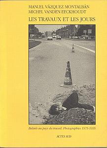 Les travaux et les jours - Balades au pays du travail. Photographies 1975 - 1995. par Montalban, Manuel Vasquez - Vanden Eeckhoudt, Michel