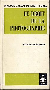 Le Droit de la Photographie par Frémond, Pierre