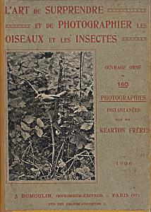L'art de surprendre et de photographier les oiseaux et les insectes. by Kearton, Frères