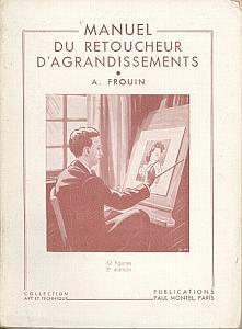 Manuel du retoucheur d'agrandissement by Frouin, A.
