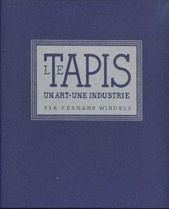 Le Tapis, un Art . Une Industrie par Windels, Fernand