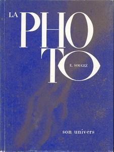 La Photographie - son Univers par Sougez, Emmanuel